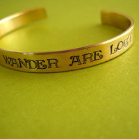 Lord of the Rings Bracelet: Not all those who wander are lost -Hand Stamped Cuff Bracelet