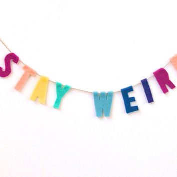 Stay Weird felt banner, rainbow banner in magenta, orange, teal, purple, green