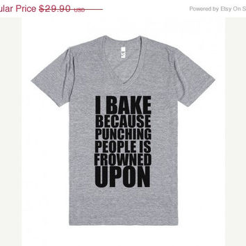 ON SALE 25% OFF I Bake Because Punching People is Frowned Upon Vneck Tee Shirt