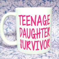 Teenage Daughter Survivor MUG / Ceramic Mug / Gift Coffee Mug/ Coffee Lover/ Christmas Gift for Mom / funny mug/