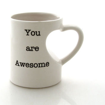 You are Awesome  mug in white with heart shaped handle thank you gift volunteer teacher friend