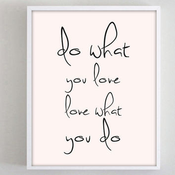 Do What You Love Love What You Do Print 8x10 Art Print Wall Art