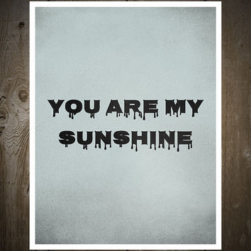 You Are My Sunshine, Print Poster