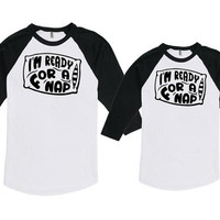 Mommy And Me Clothing Mother And Daughter Gifts For Mom And Son Shirt I'm Ready For A Nap Bodysuit American Apparel Unisex Raglan MAT-704