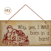 """Funny Sign, Why Yes I Was Born In A Barn!, Weatherproof, 5 """"x 10"""" Sign, Country Life, Cabin Decor, Barn, Humorous Sign, Made To Order"""