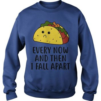 Every now and then I fall apart taco shirt Sweatshirt Unisex