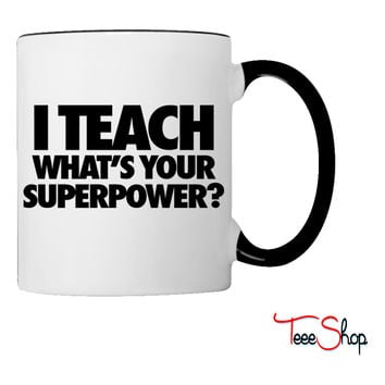 I Teach What's Your Superpower Coffee & Tea Mug