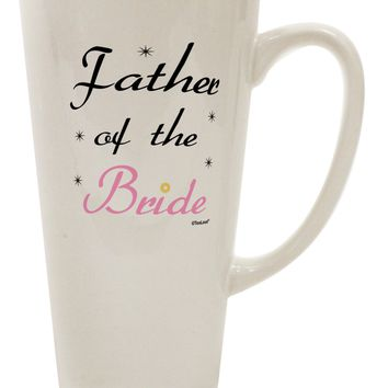 Father of the Bride wedding 16 Ounce Conical Latte Coffee Mug by TooLoud
