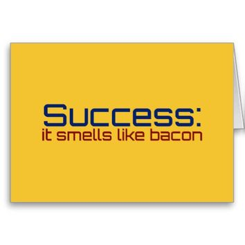Success: It Smells Like Bacon Greeting Card