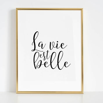 French Quote La Vie Est Belle Inspirational Print Wall Art Printable Art Celebration Life Typography Print Positive Vibes Good Vibes Only
