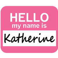 Katherine Hello My Name Is Mouse Pad