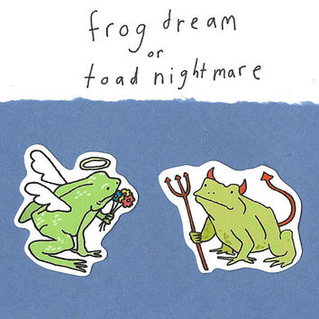 I Can Be Your Frog Dream or Your Toad Nightmare - Sticker Pack