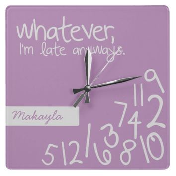 Personalized whatever, I'm late anyways Clocks from Zazzle.com