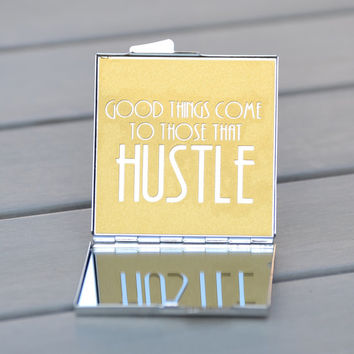 Motivational quote compact mirror | Good things come to those that hustle