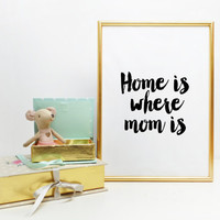 Mother's day print PRINTABLE Home is where mom is print wall art decor printable gifts for mom mother day quote printable mothers day gifts