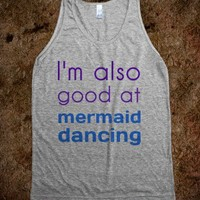 I'm Also Good At Mermaid Dancing - Tee Time Baby