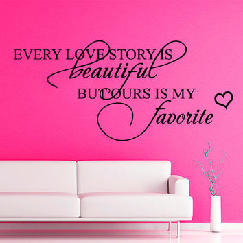 Wall Decals every love story is beautiful, but ours is my favorite Quotes  Vinyl Sticker Decal Love Home Decor Bedroom Wedding Gift MN4