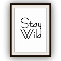 Stay Wild, Printable Wall Art, home decor, room decal, Inspirational Quote decals, minimalist print, black and white ,poster decoration, men