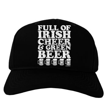 Full of Irish Cheer and Green Beer Adult Dark Baseball Cap Hat by TooLoud