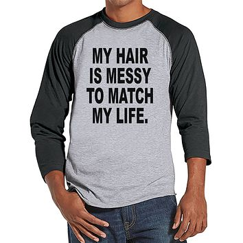 Men's Funny Shirt - Messy Hair Messy Life - Funny Mens Shirts - Bad Hair Day - Grey Raglan - Gift for Him - Funny Gift Idea for Boyfriend