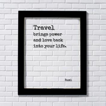 Rumi - Floating Quote - Travel brings power and love back into your life - Sign Frame Traveler Journey Wanderlust Traveling Excursion