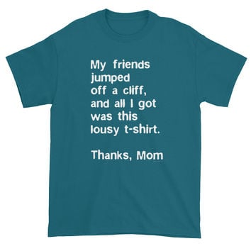 My friends jumped off a cliff...Thanks Mom Men's Short Sleeve T-Shirt