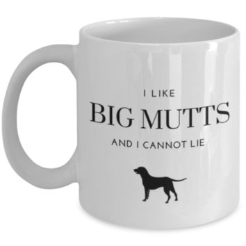 Cute Coffee Mug: I Like Big Mutts And I Cannot Lie - Dog Lover Mug - Dog Owner Gift - Veterinarian Gifts - Perfect Gift for Sibling, Parent, Relative, Coworker, Best Friend, Roommate - Christmas Gift