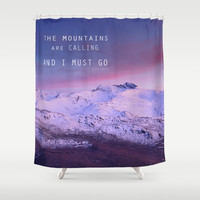 The mountains are calling, and i must go. John Muir. Shower Curtain by Guido Montañés