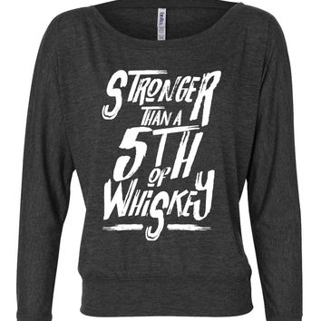 Stronger Than A 5th Of Whiskey  - Ladies, Flowy Long Sleeve Off Shoulder Tee
