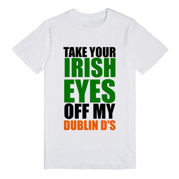 take your irish eyes off my dublin ds st patrick's day tee