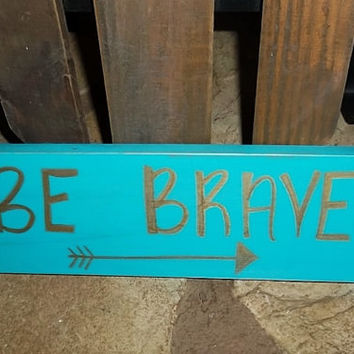 Be Brave Rustic Sign, Rustic Home Decor, Country Rustic Sign, County Home Decor, Country Sign, Primitive Decor, Rustic Wall Decor