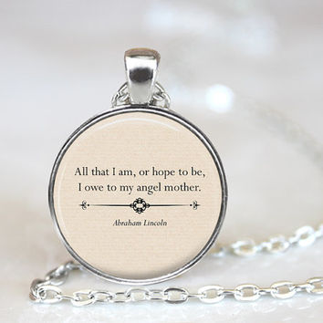 Mother Quote, Quote Pendant, Mother Gift, Pendant Necklace, Quote Necklace, Mother, Lincoln Quote, Mother's Day Gift, Mother Quotes