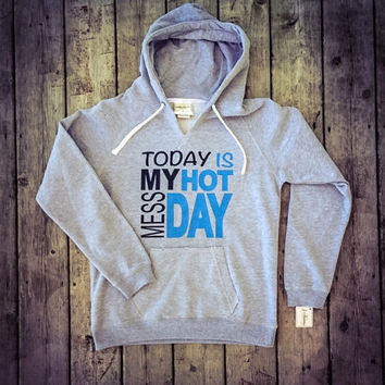 Hot Mess Day Hoodie // Women's Hoodie Sweatshirt // Hot Mess Day Shirt // Womens Sweatshirt // Womens Clothing // Funny Sweatshirt // Hoodie