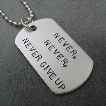 NEVER, NEVER, NEVER Give Up Dog Tag / Bag Tag / Key Chain - Never Quit Unisex Necklace on 24 inch Stainless Steel Chain - Workout Necklace