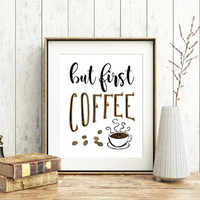 But first coffee, 8x10 digital, quote, Printable, Wall art, Instant download poster, kitchen decor, typography, coffee prints