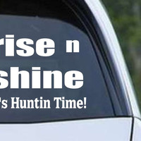Rise n Shine It's Huntin Time Funny Hunting HNT1-94 Die Cut Vinyl Decal Sticker