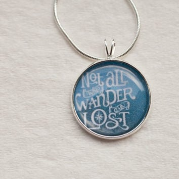 Not all that Wander are LOST necklace--quote,poem ,J. R. R. Tolkien,blue