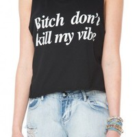 Brandy ♥ Melville    Bitch Don't Kill My Vibe Tank - Just In