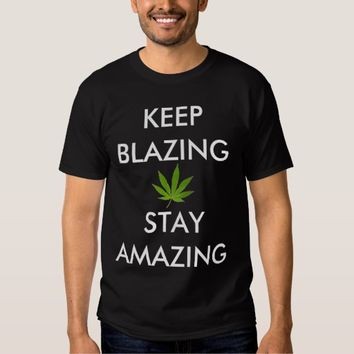 Keep Blazing Stay Amazing PotLeaf Stoner Cannabis Tee Shirt