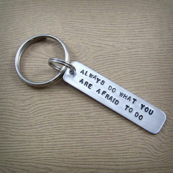 Always Do What You Are Afraid To Do - Ralph Waldo Emerson Quote Keychain - Handstamped Inspirational Quote - Graduation Gift for Him