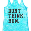 Dont Think Run - Womens Workout Tank top Racer back Burnout clothing fitness gym