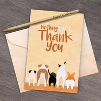 Funny Dog Thank You Card Nothing Butt Thanks Cute Dog Butt Cards Printable Pet Greeting Card Pitbull Corgi Dachshund Bulldog Boston Terrier