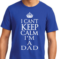 I Cant Keep Calm I'm a Dad T Shirt Mens t shirt tshirt for Dad New Dad Awesome Dad Funny Tshirt Dad Gift Fathers Day