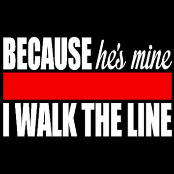 "Fireman Wife ""Because He's Mine, I Walk The Line"" Decal"