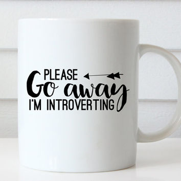 Funny Coffee Mug, Please go away I'm introverting today, Funny mug, Introvert, Morning Coffee, Book lover mug, Coffee Cup, Unique Coffee Mug