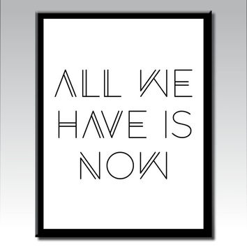 Typography Print, All We Have Is Now Print, Printable Wall Art, Motivational Print, Printable Quote, Modern Wall Art, Digital Download