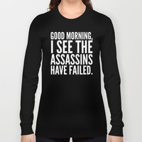 Good morning, I see the assassins have failed. (Black) Long Sleeve T-shirt by CreativeAngel