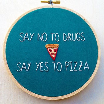 Say No To Drugs Say Yes to Pizza Hand Embroidery Pizza Food Art Funny Embroidery TMNT Pizza Hand Stitched Food Decor Food Fiber Art Pizza