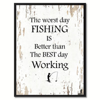 The worst day fishing is better than the best day working  Quote Saying Gift Ideas Home Decor Wall Art