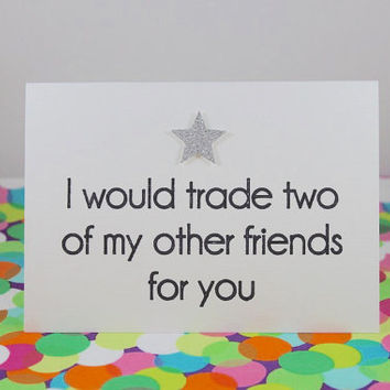 Funny birthday card: I would trade two of my other friends for you. Handmade